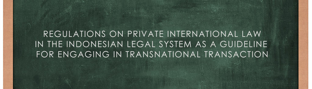 Regulations-on-Private-International-Law-in-the-Indonesian-Legal-System-as-a-Guideline-for-Engaging-in-Transnational-Transaction
